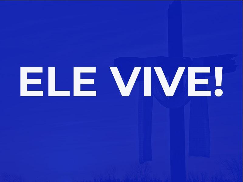 ELE VIVE!
