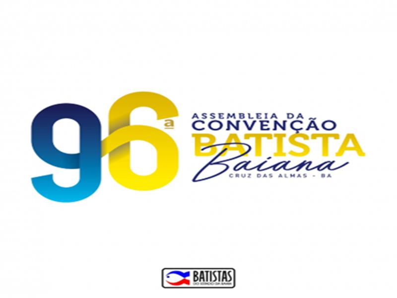 96ª ASSEMBLEIA DA CONVENÇÃO BATISTA BAIANA